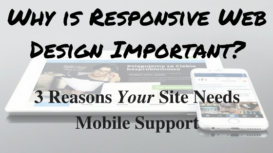 Why is Responsive Web Design Important? – 3 Reasons You Need Mobile Support