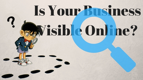 Is Your Business Visible Online? Here's How You Can Find Out!