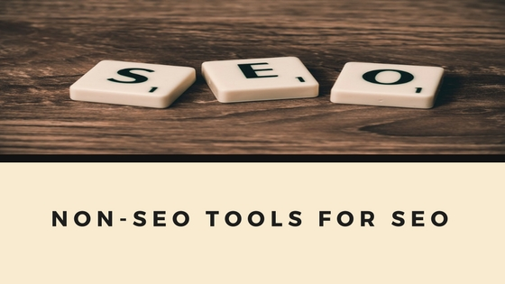 Non-SEO Tools for SEO